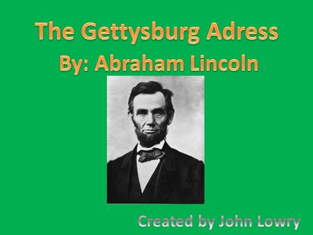 Abraham Lincoln He was born on February 12, 1809 in Hodgenville Kentucky. He is the 16 th President of the United States of America He was in office from.