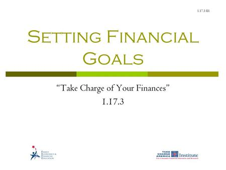 "1.17.3.G1 Setting Financial Goals ""Take Charge of Your Finances"" 1.17.3."