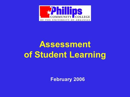 Assessment of Student Learning February 2006. Where we were Where we are now Where we are headed The Road to Assessment…