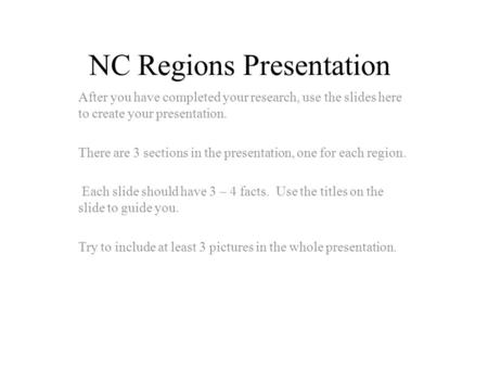 NC Regions Presentation After you have completed your research, use the slides here to create your presentation. There are 3 sections in the presentation,