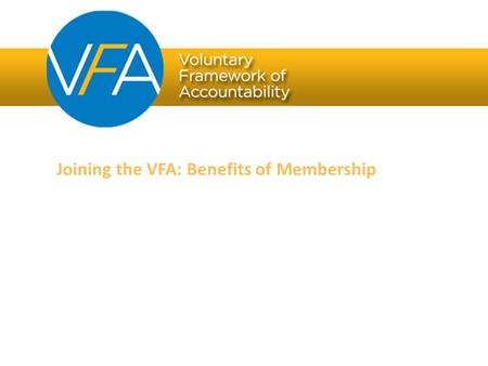 Joining the VFA: Benefits of Membership. Then Accountability Overview Now Accountability is not new But focus on accountability has increased Many levels.