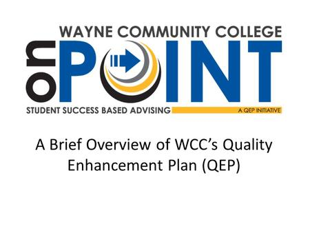 A Brief Overview of WCC's Quality Enhancement Plan (QEP)