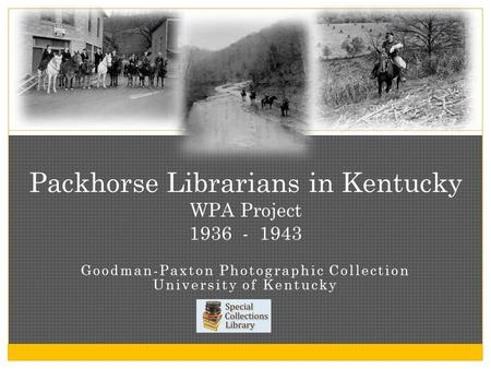 Goodman-Paxton Photographic Collection University of Kentucky Packhorse Librarians in Kentucky WPA Project 1936 - 1943.