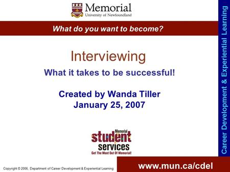 Www.mun.ca/cdel What do you want to become? Career Development & Experiential Learning Copyright © 2006, Department of Career Development & Experiential.