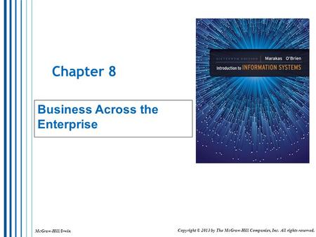 McGraw-Hill/Irwin Copyright © 2013 by The McGraw-Hill Companies, Inc. All rights reserved. Chapter 8 Business Across the Enterprise.