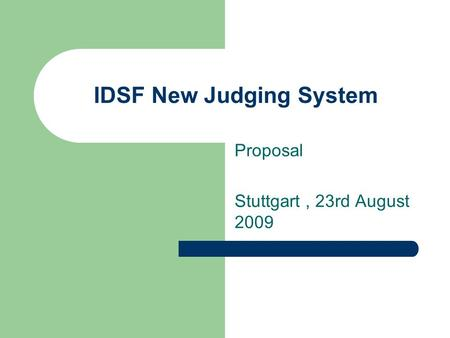 IDSF New Judging System Proposal Stuttgart, 23rd August 2009.