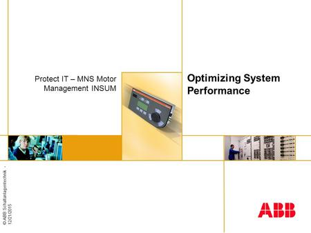 © ABB Schaltanlagentechnik - 12/21/2015 Optimizing System Performance Protect IT – MNS Motor Management INSUM.