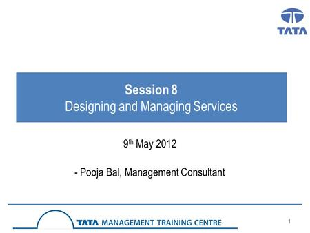 1 Session 8 Designing and Managing Services 9 th May 2012 - Pooja Bal, Management Consultant.