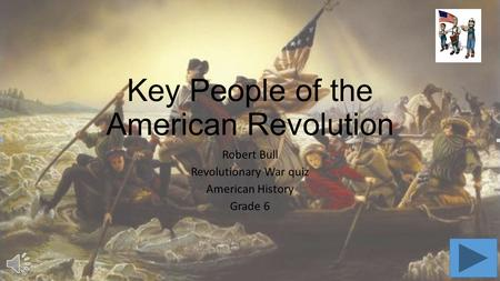 Key People of the American Revolution Robert Bull Revolutionary War quiz American History Grade 6.
