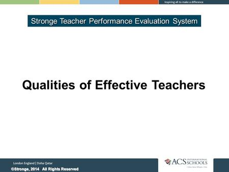 Qualities of Effective Teachers ©Stronge, 2014 All Rights Reserved
