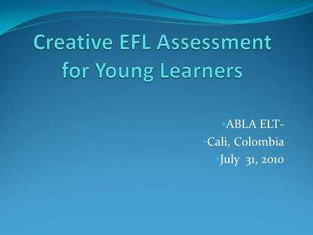 ABLA ELT- Cali, Colombia July 31, 2010. EFL program designed for children (5 -12 years ) at the Binational Center Instituto Cultural Dominico Americano.