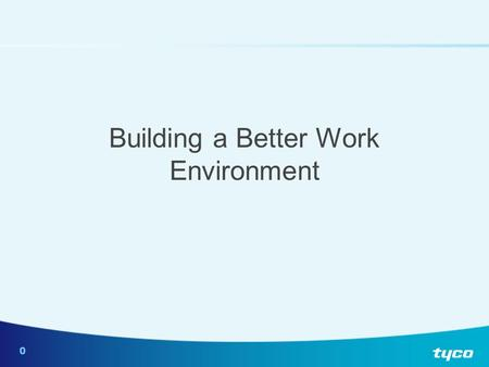 0 Building a Better Work Environment. 1 What would we like to do today? This program aims to improve the culture of our workplaces by improving the level.