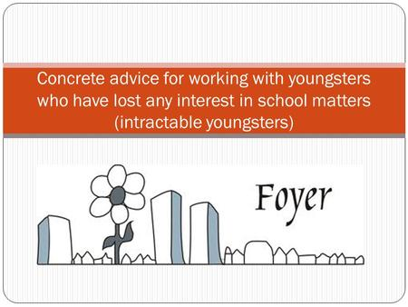 Concrete advice for working with youngsters who have lost any interest in school matters (intractable youngsters)