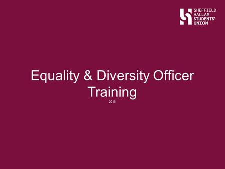 Equality & Diversity Officer Training 2015. Ice Breaker What's your name What's your sport What's the most embarrassing thing that's happened to you at.