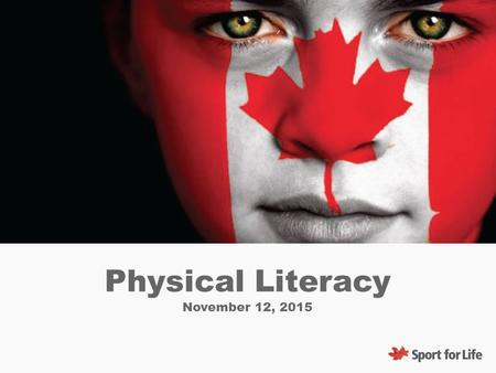 Physical Literacy November 12, 2015. PL Webinar Objectives Have a better understanding of what physical literacy is. Understand the role that physical.