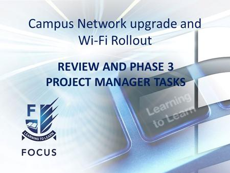 Campus Network upgrade and Wi-Fi Rollout REVIEW AND PHASE 3 PROJECT MANAGER TASKS.