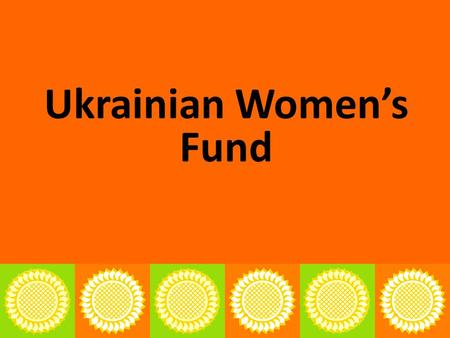 Ukrainian Women's Fund. Our mission and objectives The UWF strives to help women's civil society organizations (CSOs) to play active role in development.