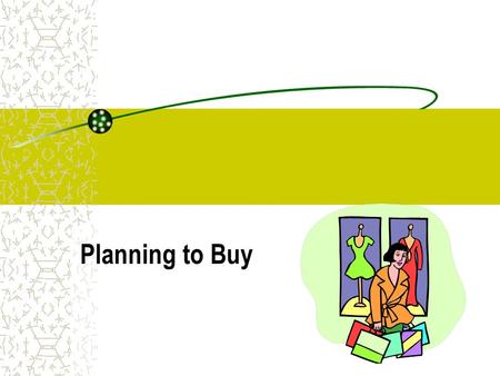 Planning to Buy. Objectives: Describe the merchandise planning function Outline internal and external sources of planning information Explain factors.