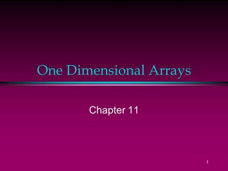 1 One Dimensional Arrays Chapter 11 2 All students to receive arrays! reports Dr. Austin. Declaring arrays scores : 85 79 92 57 68 80... 0 1 2 3 4.
