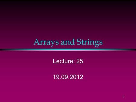 1 Arrays and Strings Lecture: 25 19.09.2012 2 Design Problem l Consider a program to calculate class average Why?? ?