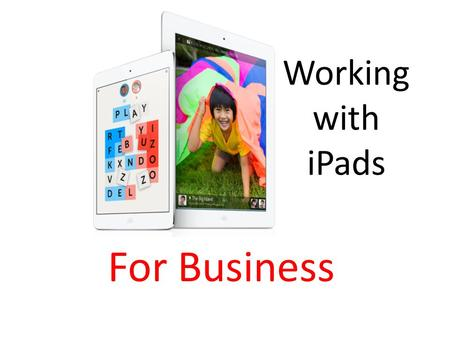 Working with iPads For Business. Clearing up the iCloud.