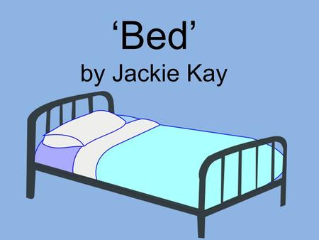 'Bed' by Jackie Kay.