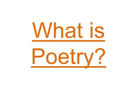 What is Poetry?. Poetry A poem begins in delight and ends in wisdom. – ROBERT FROST Poetry is the art of uniting pleasure with truth. – SAMUEL JOHNSON.