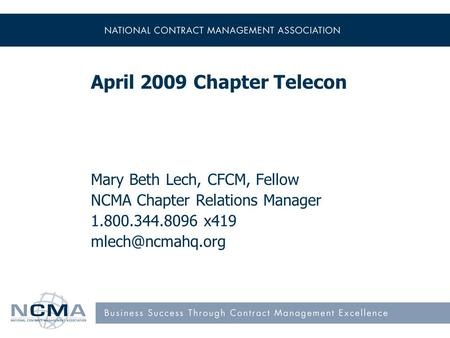 April 2009 Chapter Telecon Mary Beth Lech, CFCM, Fellow NCMA Chapter Relations Manager 1.800.344.8096 x419