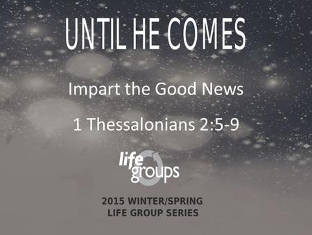 Impart the Good News 1 Thessalonians 2:5-9. DISCUSSION GUIDE Faith of Young Adults 73% of unchurched 20- to 29-year old Americans consider themselves.