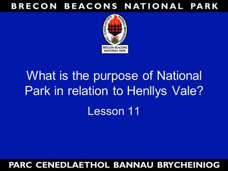 What is the purpose of National Park in relation to Henllys Vale? Lesson 11.