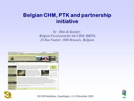 Belgian CHM, PTK and partnership initiative by : Han de Koeijer; Belgian Focal point for the CHM, RBINS, 29 Rue Vautier, 1000 Brussels, Belgium EU CHM.