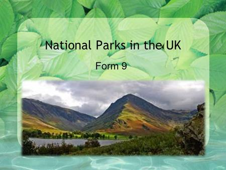 National Parks in the UK Form 9. New Vocabulary 1.beautiful nature – прекрасна природа 2.the majestic beauty – велична краса 3.a picturesque view – мальовничий.