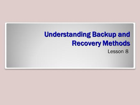 Understanding Backup and Recovery Methods Lesson 8.