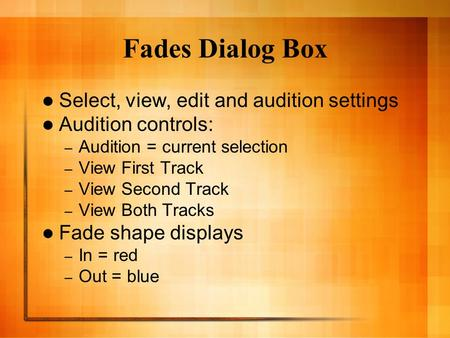 Fades Dialog Box Select, view, edit and audition settings Audition controls: – Audition = current selection – View First Track – View Second Track – View.