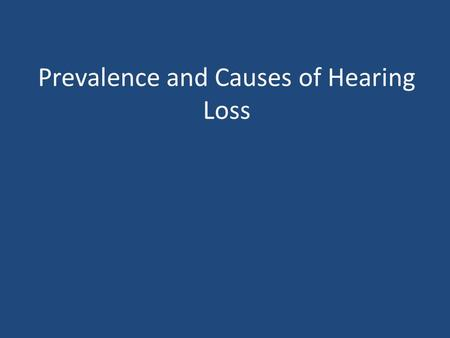 Prevalence and Causes of Hearing Loss. Prevalence of Hearing Loss Each year in the United States, more than 12,000 babies are born with a hearing loss.
