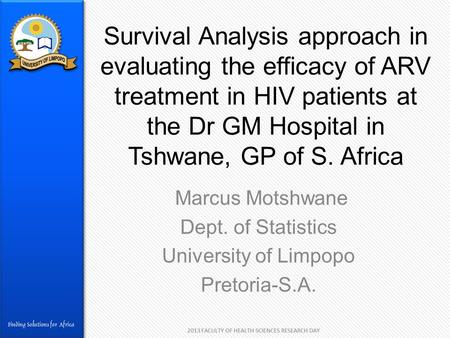 Survival Analysis approach in evaluating the efficacy of ARV treatment in HIV patients at the Dr GM Hospital in Tshwane, GP of S. Africa Marcus Motshwane.