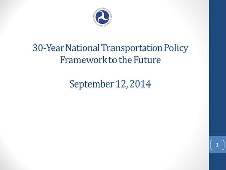 30-Year National Transportation Policy Framework to the Future September 12, 2014 1.