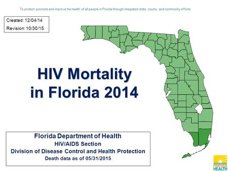 HIV Mortality in Florida 2014 Florida Department of Health HIV/AIDS Section Division of Disease Control and Health Protection Death data as of 05/31/2015.
