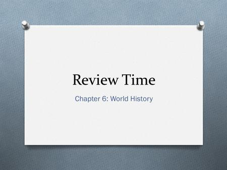 Review Time Chapter 6: World History. 1. What civilization influenced the Byzantines the most? 1. Romans 2. Greeks 3. Egyptians 4. Arabians.