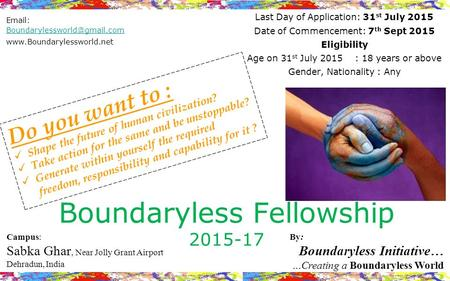 Boundaryless Fellowship 2015-17 Last Day of Application: 31 st July 2015 Date of Commencement: 7 th Sept 2015 Eligibility Age on 31 st July 2015 : 18 years.