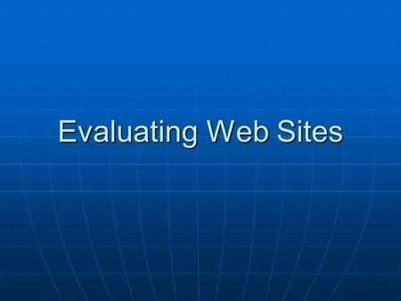 Evaluating Web Sites. It's on the web…but is it true? Nowadays, most students rely heavily on the Internet for research papers Nowadays, most students.