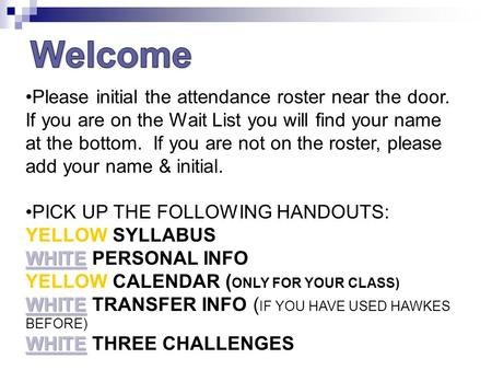 Please initial the attendance roster near the door. If you are on the Wait List you will find your name at the bottom. If you are not on the roster, please.