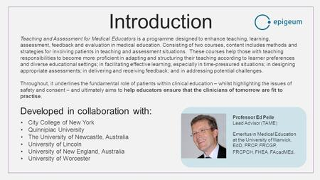 Introduction Teaching and Assessment for Medical Educators is a programme designed to enhance teaching, learning, assessment, feedback and evaluation in.