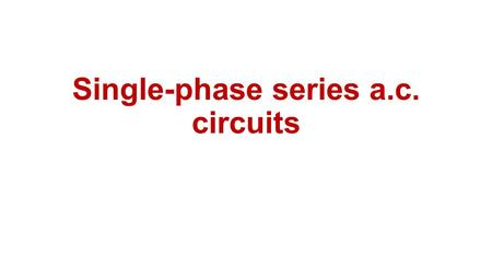 Single-phase series a.c. circuits. Purely resistive a.c. circuit In a purely resistive a.c. circuit, the current I R and applied voltage V R are in phase.