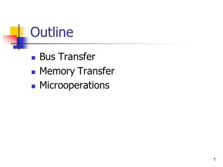 1 Outline Bus Transfer Memory Transfer Microoperations.