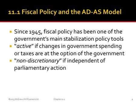 " Since 1945, fiscal policy has been one of the government's main stabilization policy tools  ""active"" if changes in government spending or taxes are."