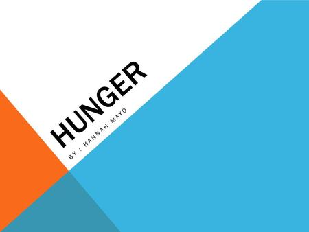 HUNGER BY : HANNAH MAYO. WHAT IS HUNGER ? Today, almost one person in six does not get enough food to be healthy and lead an active life, making hunger.