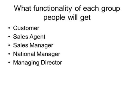 What functionality of each group people will get Customer Sales Agent Sales Manager National Manager Managing Director.