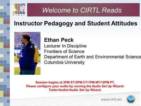 Www.cirtl.net Instructor Pedagogy and Student Attitudes Session begins at 3PM ET/2PM CT/1PM MT/12PM PT. Please configure your audio by running the Audio.