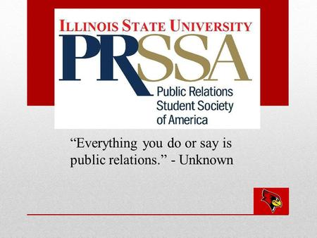 """Everything you do or say is public relations."" - Unknown."